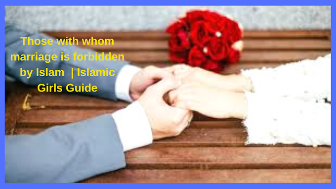 Those with whom marriage is forbidden by Islam  | Islamic Girls Guide