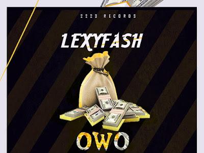 DOWNLOAD MP3: Lexyfash - Owo (Prod. by Singzbeatz)