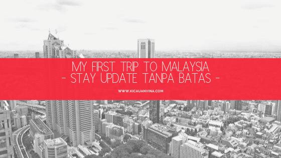 My Trip To Malaysia : Stay Update Tanpa Batas
