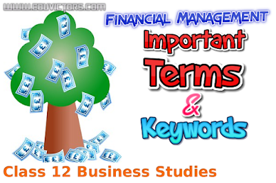 CBSE Class 12 - Business Studies - Financial Management - Important Terms and Keywords (#cbsenotes)(#eduvictors)