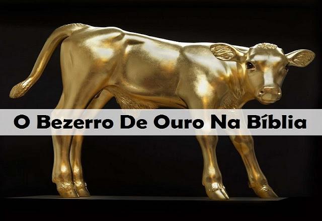 Idolatria: O Bezerro De Ouro Na Bíblia