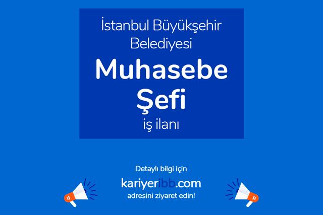 İstanbul Büyükşehir Belediyesi, muhasebe şefi alımı yapacak. Kariyer İBB iş ilanı kriterleri neler? Detaylar kariyeribb.com'da!