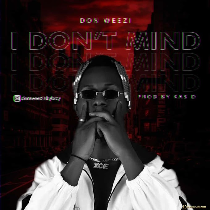 "A new Banger from Don-Weezi___""I don't Mind"" Prod. by Kas-D"
