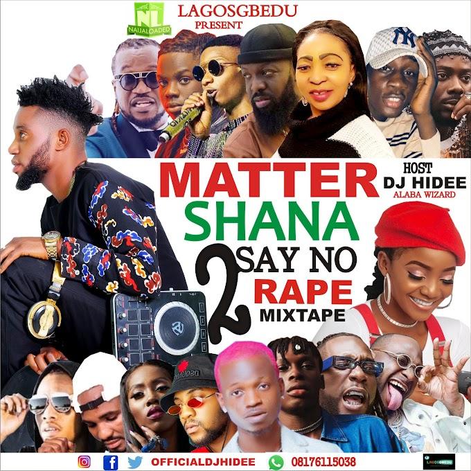 [Mixtape] DJ HIDEE MATTER SHANA SAY NO TO RAPE MIXTAPE