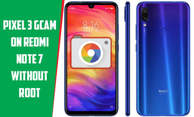 How to Use Google Camera on Redmi Note 7 Without Root [Pixel