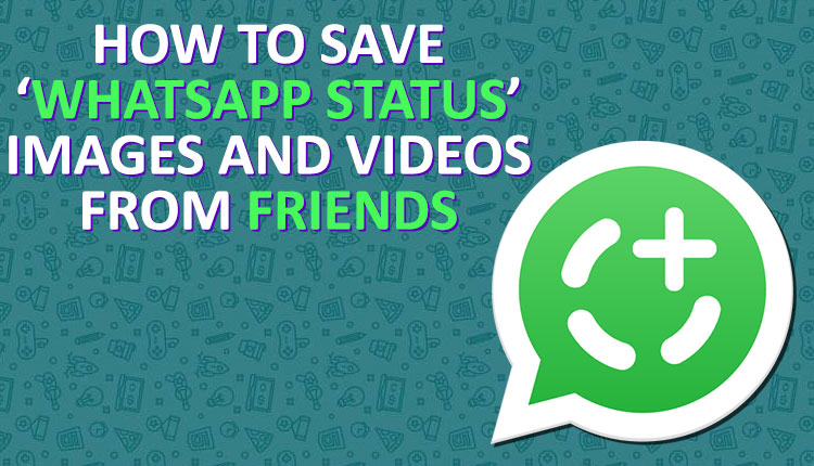 How To Save Whatsapp Status Images And Videos From Friends