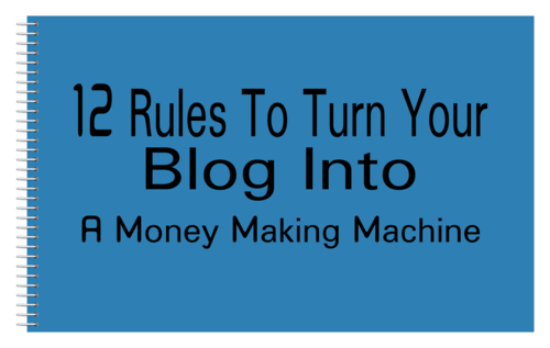 12 rules to turn your blog into a money making machine