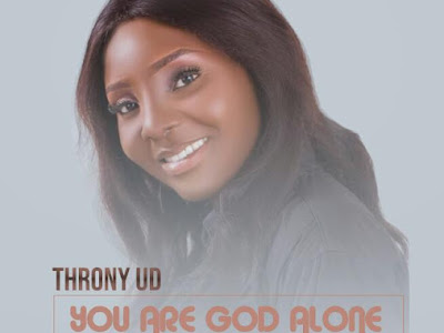 [Music] Throny Udy - You Are God Alone