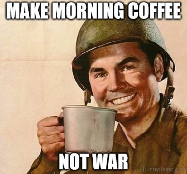 make a morning coffee not war