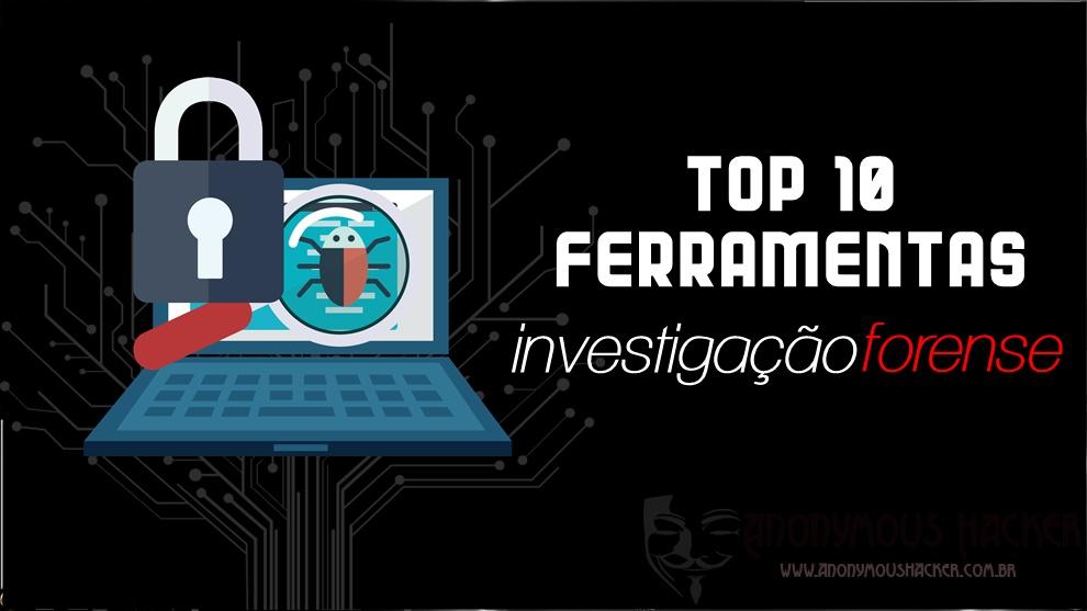TOP 10 ferramentas de investigação forense gratuitas