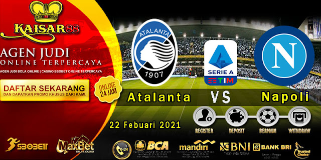 Prediksi Bola Terpercaya Liga Italia Atalanta vs Napoli 22 Februari 2021