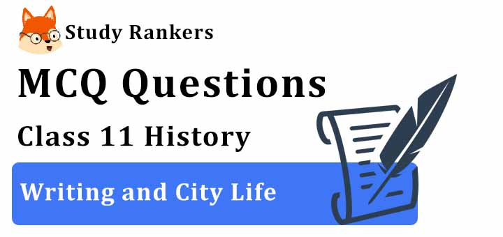 MCQ Questions for Class 11 History: Ch 2 Writing and City Life