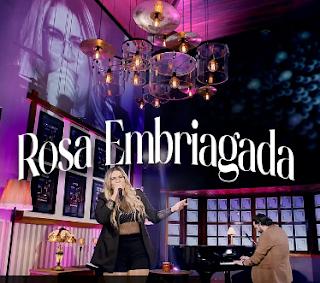 Rosa Embriagada – Marília Mendonça