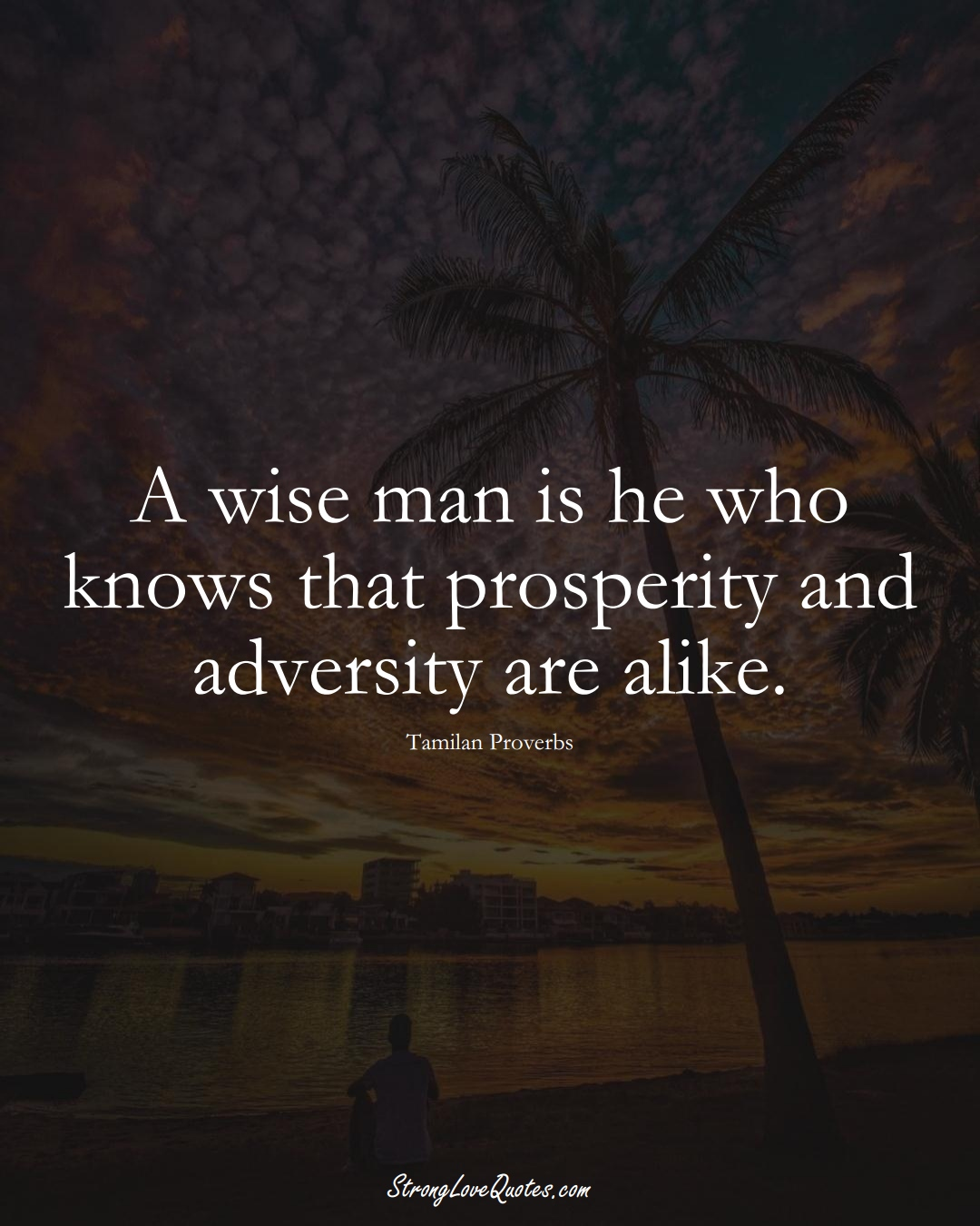 A wise man is he who knows that prosperity and adversity are alike. (Tamilan Sayings);  #aVarietyofCulturesSayings