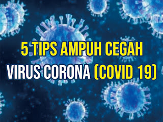 5 Tips Ampuh Pencegahan Virus Corona ( Covid 19 )