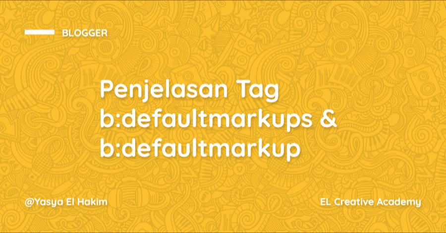 Penjelasan Tag b:defaultmarkups dan b:defaultmarkup pada Blogger