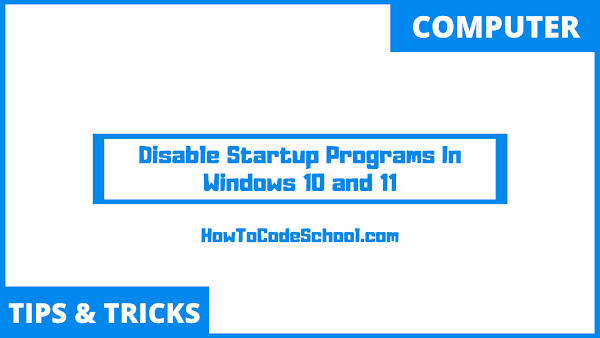 Disable Startup Programs In Windows 10 and 11