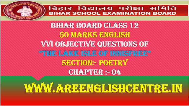 Objective of the Lake Isle of Innisfree for Bihar 12th 50Marks English Poetry