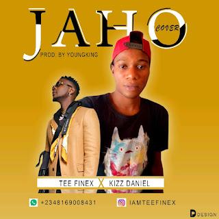 DOWNLOAD MP3 : TEE FINEX Ft. KISS DANIEL -- JAHO