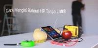 Cara Alternatif Mengisi Baterai HP Tanpa Pakai Listrik
