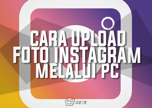 Cara Upload Foto Instagram Melalui PC/Laptop