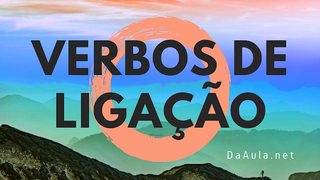 Língua Portuguesa: O que são Verbos de Ligação