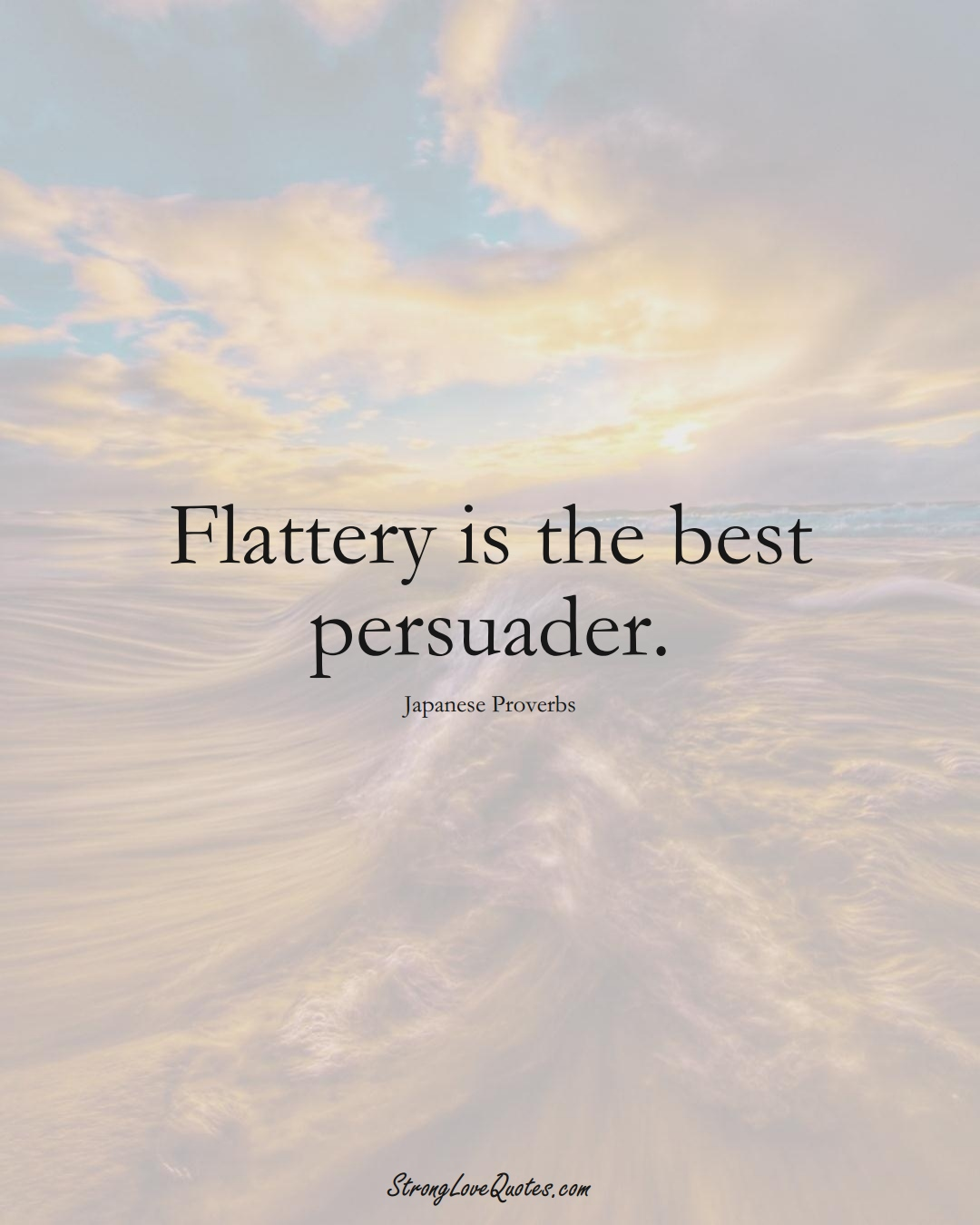 Flattery is the best persuader. (Japanese Sayings);  #AsianSayings