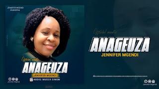 Audio   Jennifer Mgendi - ANAGEUZA   Download Mp3