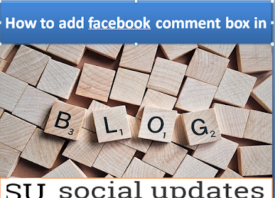how to add facebook comment box in blogger in hindi , add facebook box , facebook plugin , add facebook comment box , facebook comment code , add comments to website