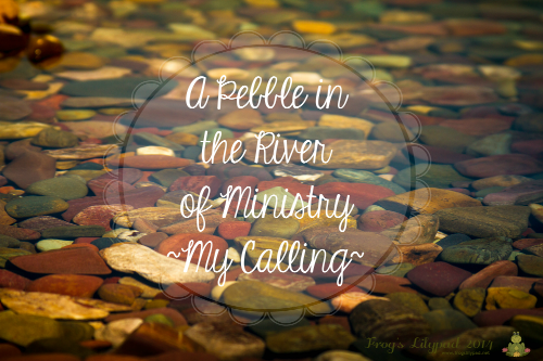 My Calling: A Pebble in the River of Ministry