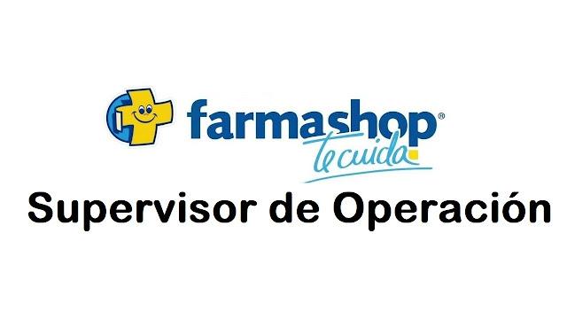 Supervisor de Operación - Farmashop