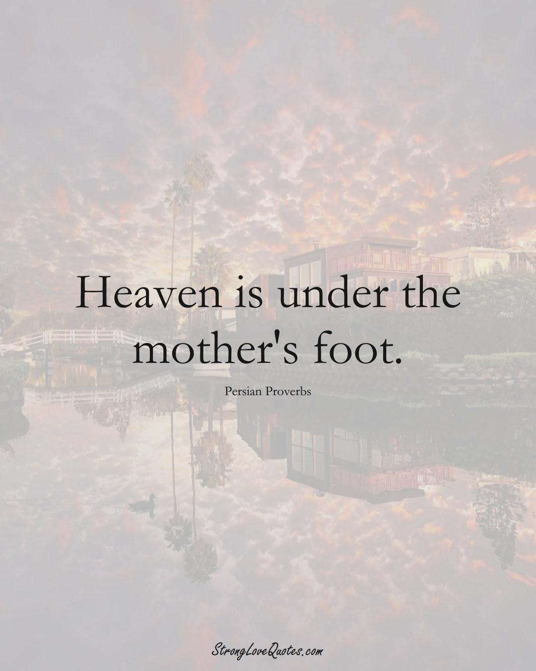 Heaven is under the mother's foot. (Persian Sayings);  #aVarietyofCulturesSayings