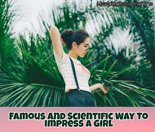 Best way of How To Impress a Girl | Pro Methods to Impress a Girl | Tips and Tricks of How To Impress a Girl