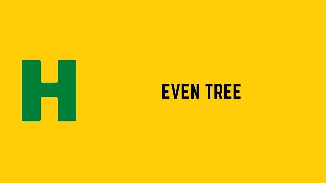 HackerRank Even Tree problem solution