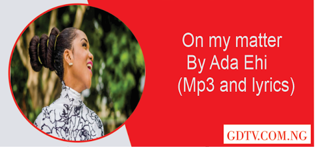 On my matter lyrics by Ada Ehi