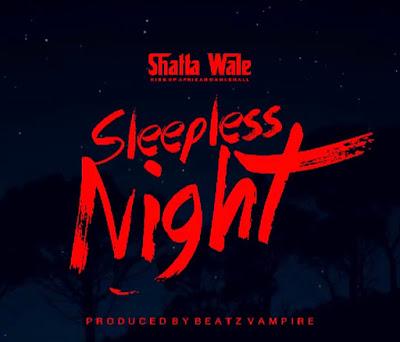 Shatta Wale - Sleepless Night (Reggae Music - Prod. By Beatz Vampire) [Audio MP3]