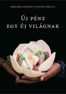 Új Pénz egy Új Világnak - Bernard Lietaer új könyve magyarul