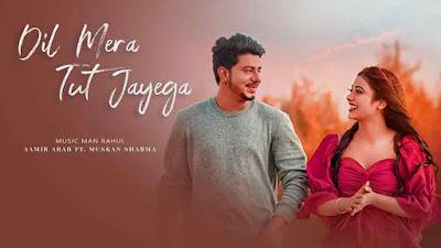 Dil Mera Tut Jayega Song Lyrics - Aamir Arab & Muskan Sharma