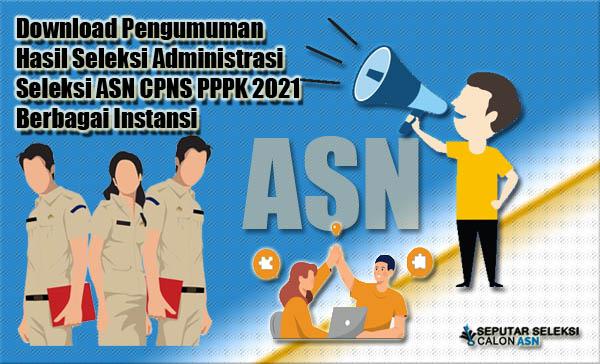 Download Pengumuman Hasil Seleksi Administrasi Seleksi ASN CPNS PPPK 2021 Berbagai Instansi