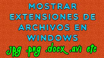 Cómo ver las extensiones de archivos en windows
