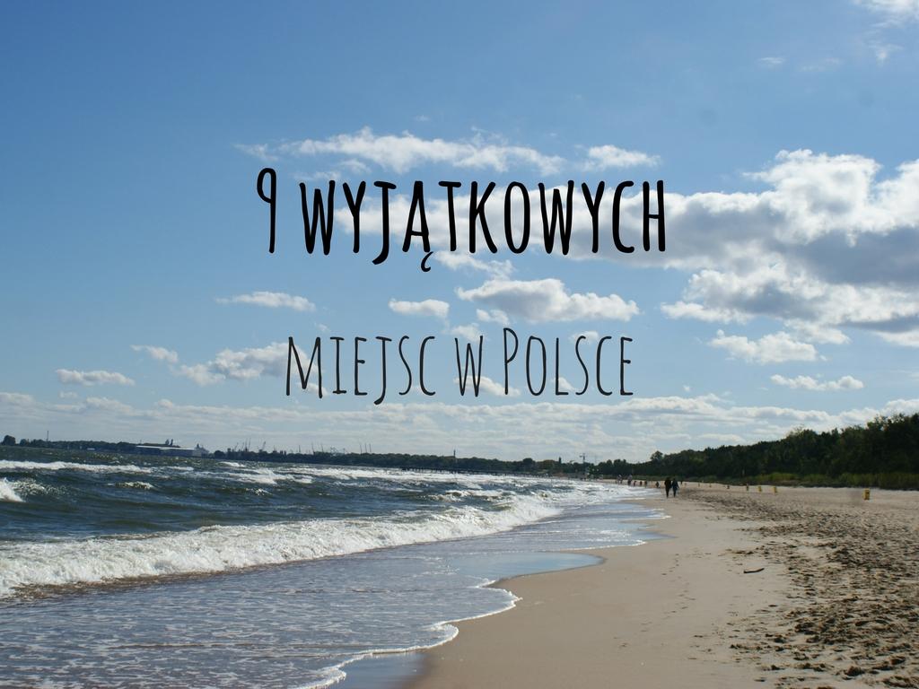 9 wyjątkowych miejsc w Polsce, które musisz zobaczyć!
