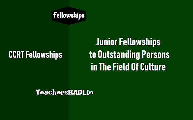 junior fellowships to outstanding persons in the field of culture 2018,how to apply for ccrt junior fellowships,last date to apply for  ccrt junior fellowships,ccrt fellowships