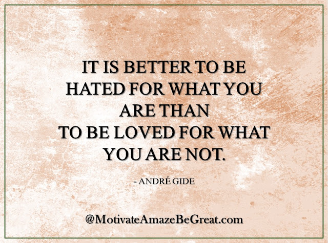 "Inspirational Quotes About Life: ""It is better to be hated for what you are than to be loved for what you are not."" -  André Gide"