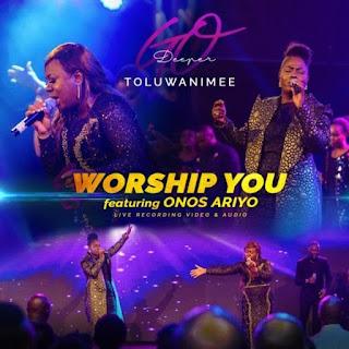 Toluwanimee - Worship You Lyrics Ft. Onos Ariyo