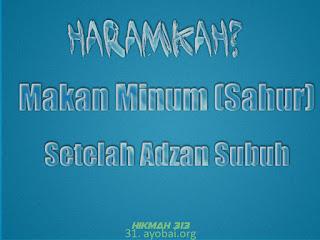 Benarkah Haram Bersahur setelah azan subuh?