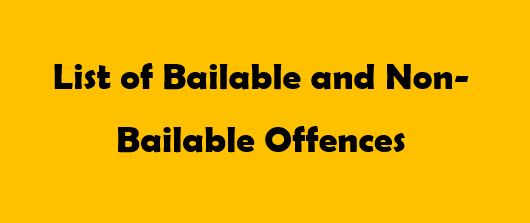 List of Bailable and Non-Bailable Offenses