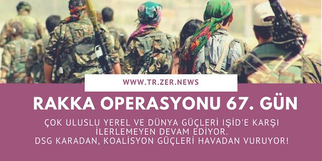 Rakka Operasyonu Reqqa QSD DSG Suriye Rojava ABD Koalisyon Güçleri IŞİD DEAŞ
