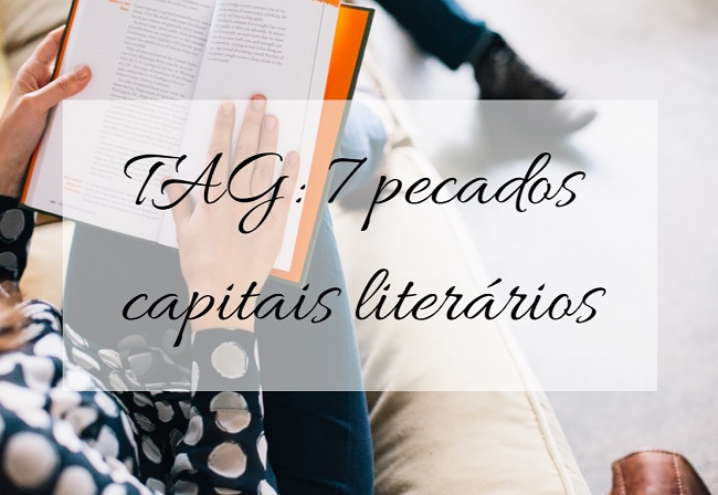 7 pecados capitais literários - Tamaravilhosamente