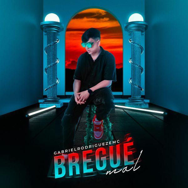 GabrielRodriguezEMC – Bregue Mal (Single) 2021 (Exclusivo WC)
