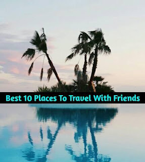 Best places to travel with friends